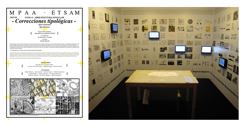 Poster of the master of Advanced Architecture at ETSAM-Madrid and room space in the exhibition Piso Piloto at the Centre de Cultura Contemporanea (Barcelona and Medellín, 2015) dedicated to the Typological Corrections developed by the studios project at GSAPP Columbia and ETSAM-Madrid directed by Juan Herreros.